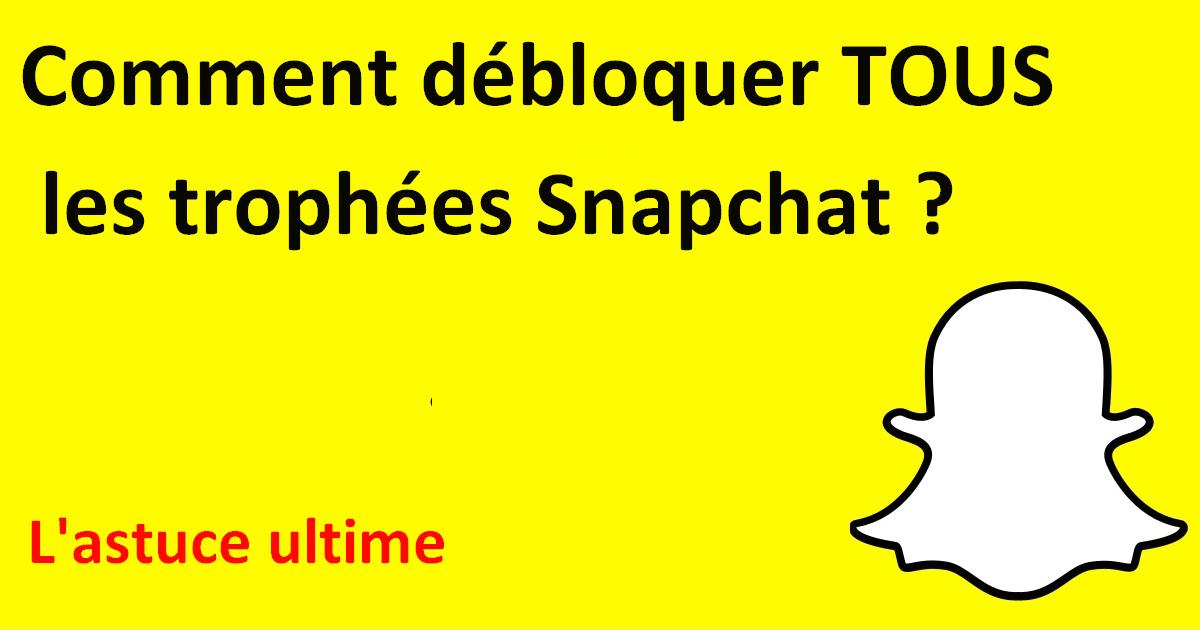 Astuce Snapchat D 233 Bloquer L Ensemble Des Troph 233 Es