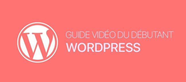 Bien débuter sur WordPress (Formation en vidéo)