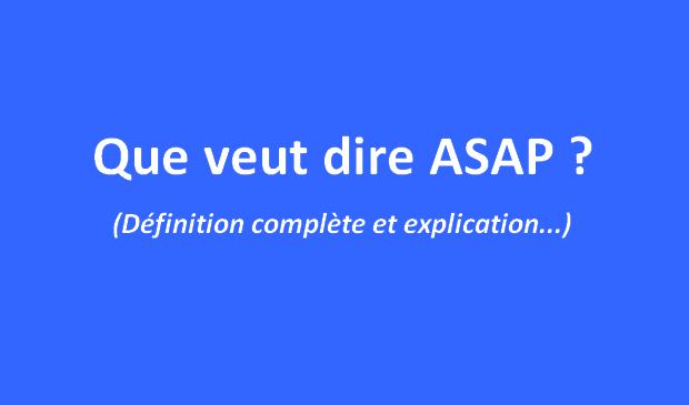 Que veut dire ASAP ? Je vous donne la définition et l'explication